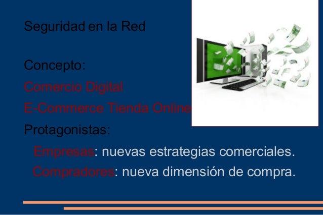 Seguridad en la Red Concepto: Comercio Digital E-Commerce Tienda Online Protagonistas: Empresas: nuevas estrategias comerc...