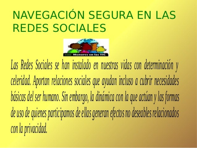 NAVEGACIÓN SEGURA EN LASREDES SOCIALESLas Redes Sociales se han instalado en nuestras vidas con determinación yceleridad. ...