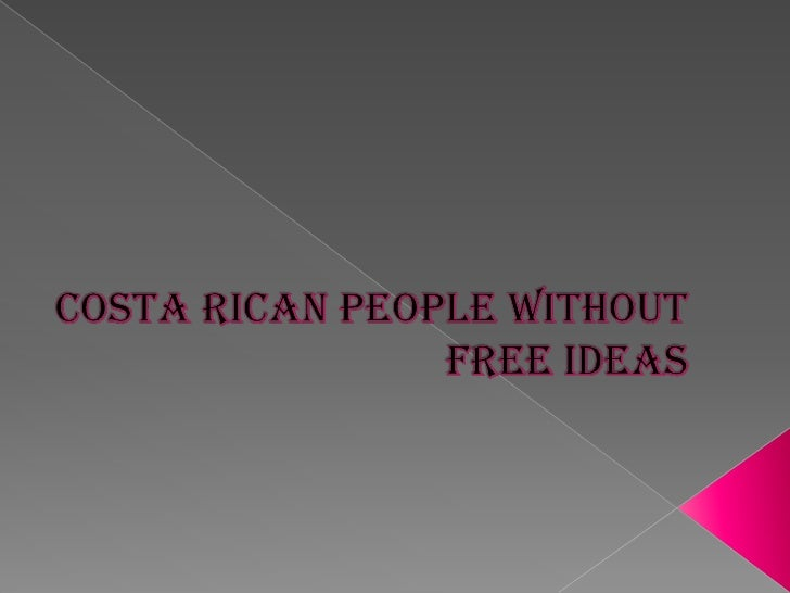 COSTA RICAN PEOPLE WITHOUT FREE IDEAS <br />