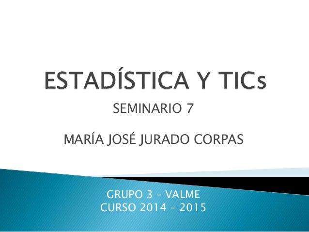 SEMINARIO 7 MARÍA JOSÉ JURADO CORPAS GRUPO 3 – VALME CURSO 2014 - 2015