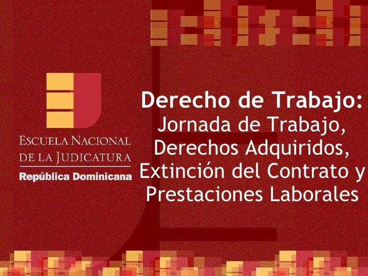 Derecho de Trabajo: Jornada de Trabajo, Derechos Adquiridos, Extinción del Contrato y Prestaciones Laborales