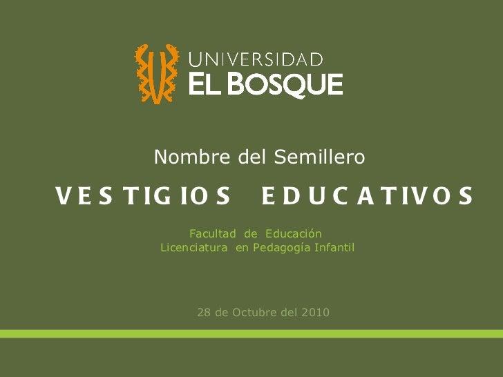 Nombre del Semillero <ul><li>28 de Octubre del 2010 </li></ul>Facultad  de  Educación  Licenciatura  en Pedagogía Infantil...
