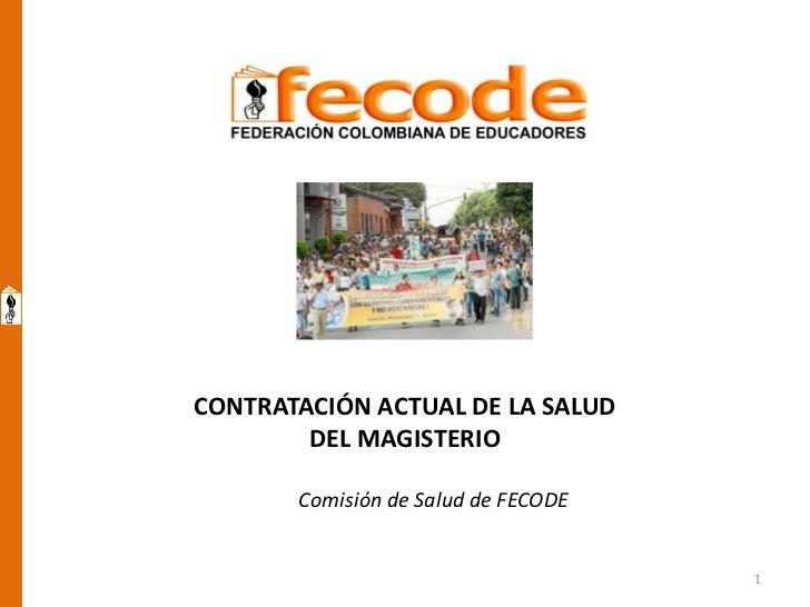 CONTRATACIÓN ACTUAL DE LA SALUD        DEL MAGISTERIO       Comisión de Salud de FECODE                                   ...