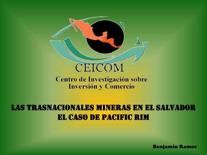 LAS TRASNACIONALES MINERAS EN EL SALVADOR           EL CASO DE PACIFIC RIM                                  Benjamín Ramos