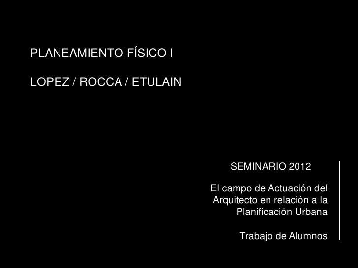 PLANEAMIENTO FÍSICO ILOPEZ / ROCCA / ETULAIN                              SEMINARIO 2012                          El campo...