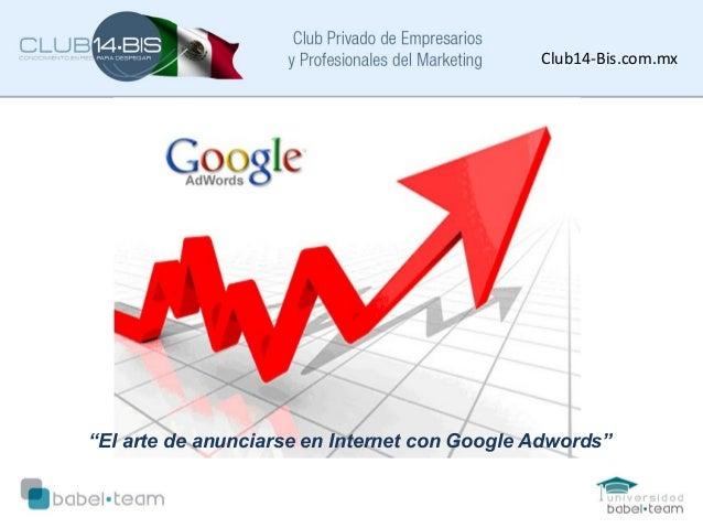 """Club14-Bis.com.mx """"El arte de anunciarse en Internet con Google Adwords"""""""