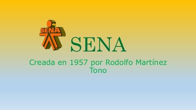 SENA  Creada en 1957 por Rodolfo Martínez  Tono