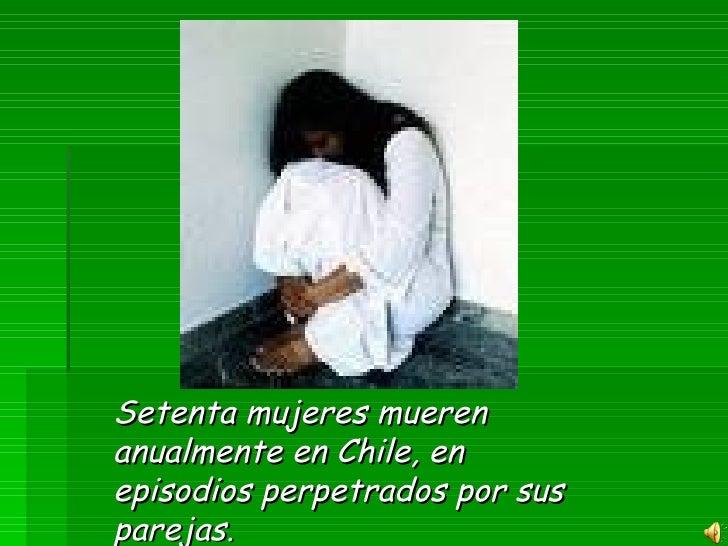 Setenta mujeres mueren anualmente en Chile, en episodios perpetrados por sus parejas.