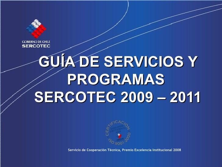 GUÍA DE SERVICIOS Y PROGRAMAS   SERCOTEC 2009 – 2011 Servicio de Cooperación Técnica, Premio Excelencia Institucional 2008