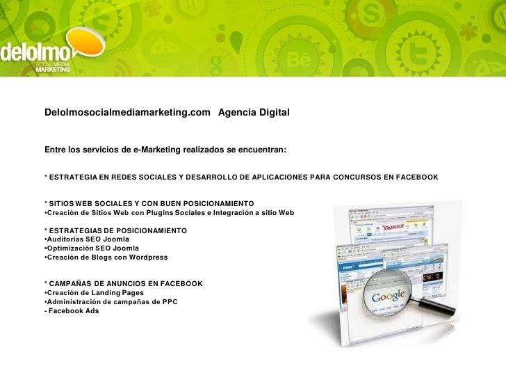 Delolmosocialmediamarketing.com Agencia DigitalEntre los servicios de e-Marketing realizados se encuentran:* ESTRATEGIA EN...