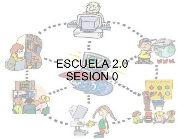 ESCUELA 2.0 SESION 0