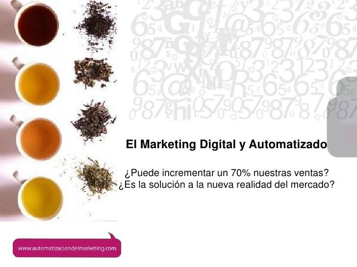 El Marketing Digital y Automatizado : ¿Puede incrementar un 70% nuestras ventas?                                          ...