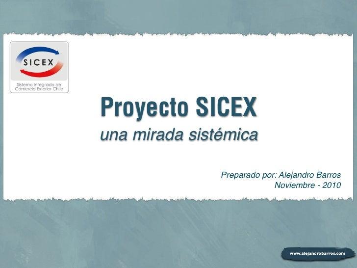 Proyecto SICEXuna mirada sistémica               Preparado por: Alejandro Barros                            Noviembre - 2010