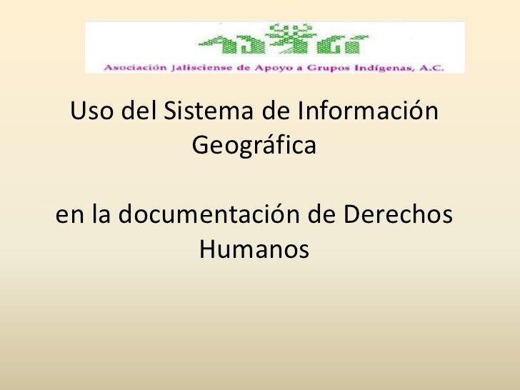 Uso del Sistema de Información Geográficaen la documentación de Derechos Humanos <br />