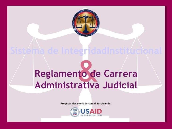 Proyecto desarrollado con el auspicio de: Sistema de IntegridadInstitucional (SII) Reglamento de Carrera Administrativa Ju...