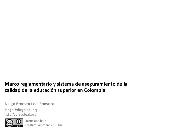 Marco reglamentario y sistema de aseguramiento de la calidad de la educación superior en Colombia  Licenciado bajo  Creati...