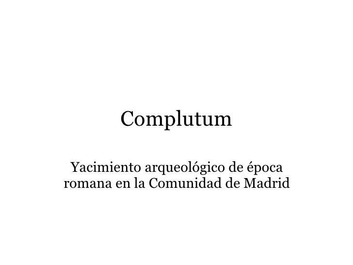 Complutum Yacimiento arqueológico de época romana en la Comunidad de Madrid