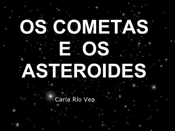 OS COMETAS E OS ASTEROIDES Carla Río Vea