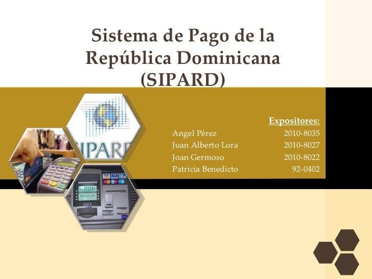 Sistema de Pago de la República Dominicana (SIPARD)<br />Expositores:<br />Angel Pérez  2010-8035  <br />Juan Alberto Lo...