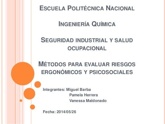 ESCUELA POLITÉCNICA NACIONAL INGENIERÍA QUÍMICA SEGURIDAD INDUSTRIAL Y SALUD OCUPACIONAL MÉTODOS PARA EVALUAR RIESGOS ERGO...