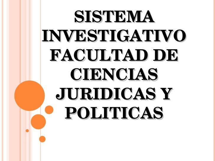 SISTEMA INVESTIGATIVO FACULTAD DE CIENCIAS JURIDICAS Y POLITICAS