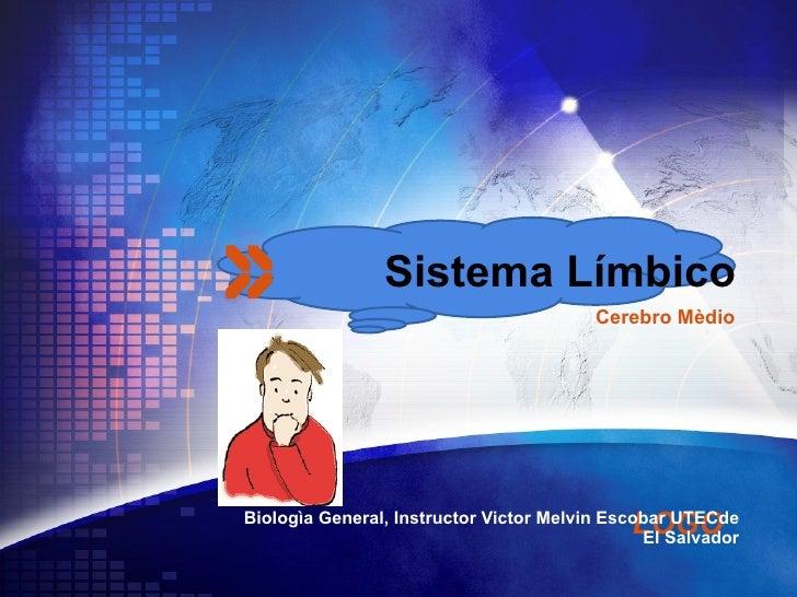 Sistema   Límbico Biologìa General, Instructor Victor Melvin Escobar UTECde El Salvador Cerebro Mèdio