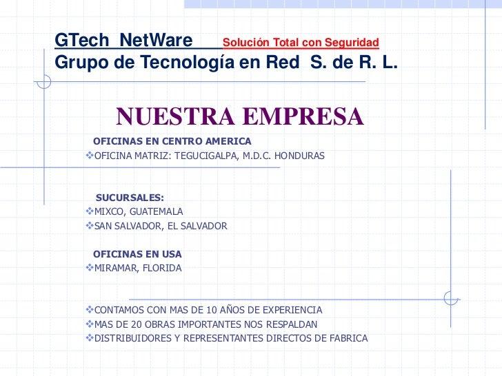 GTech  NetWare      Solución Total con Seguridad<br />Grupo de Tecnología en Red  S. de R. L.<br />NUESTRA EMPRESA<br />  ...