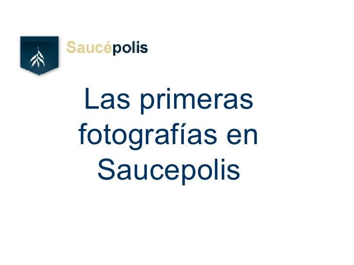 Las primeras fotografías en Saucepolis