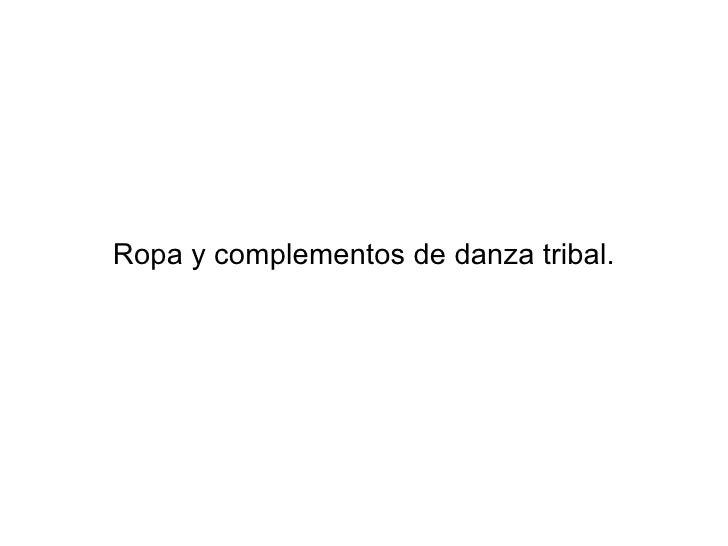 Ropa y complementos de danza tribal.