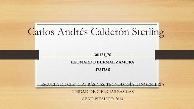 Carlos Andrés Calderón Sterling  301121_76  LEONARDO BERNAL ZAMORA  TUTOR  ESCUELA DE CIENCIAS BÁSICAS, TECNOLOGÍA E INGEN...