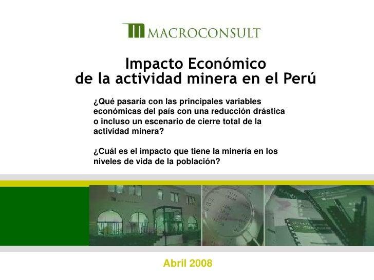 1<br />Impacto Económico de la actividad minera en el Perú<br />¿Qué pasaría con las principales variables económicas del ...