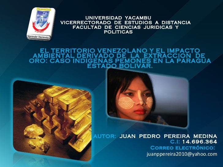 Presentacion sobre el territorio venezolano y el impacto ambiental por extraccion de oro. juan p. pereira medina