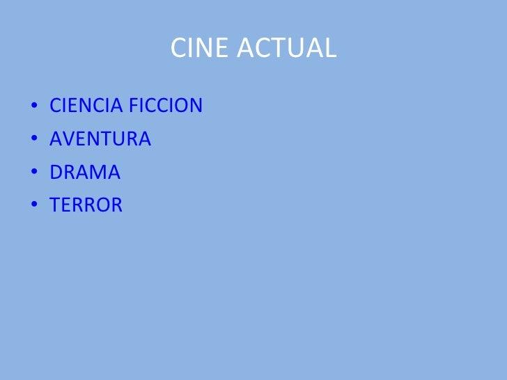 CINE ACTUAL <ul><li>CIENCIA FICCION </li></ul><ul><li>AVENTURA </li></ul><ul><li>DRAMA </li></ul><ul><li>TERROR </li></ul>