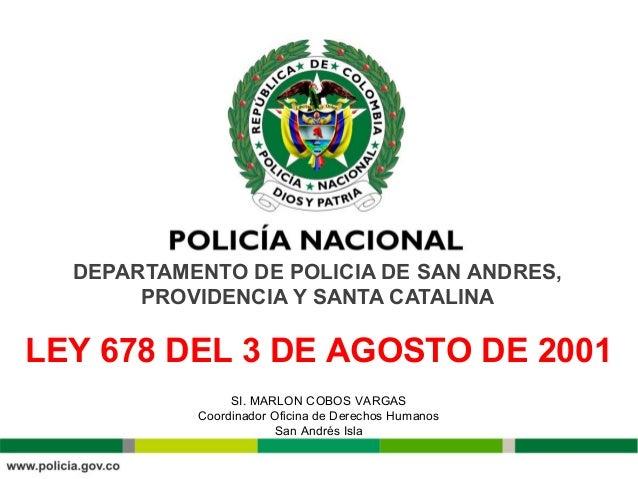DEPARTAMENTO DE POLICIA DE SAN ANDRES,  PROVIDENCIA Y SANTA CATALINA  LEY 678 DEL 3 DE AGOSTO DE 2001  SI. MARLON COBOS VA...