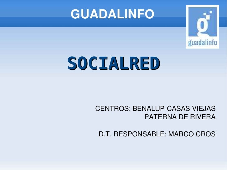 GUADALINFO    SOCIALRED      CENTROS:BENALUPCASASVIEJAS        PATERNADERIVERA       D.T.RESPONS...