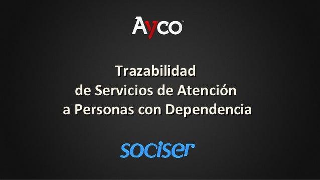 Trazabilidad  de Servicios de Atencióna Personas con Dependencia