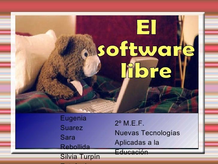 2º M.E.F. Nuevas Tecnologías  Aplicadas a la Educación Eugenia Suarez Sara Rebollida Silvia Turpín Estefanía Sánchez El  s...