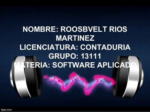 NOMBRE: ROOSBVELT RIOS MARTINEZ LICENCIATURA: CONTADURIA GRUPO: 13111 MATERIA: SOFTWARE APLICADO