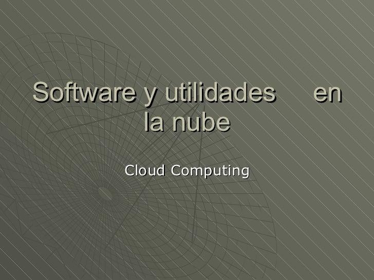 Software y utilidades  en la nube Cloud Computing