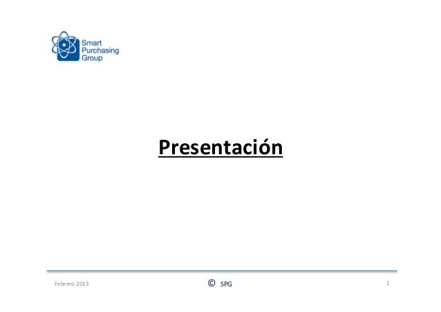 PresentaciónFebrero 2013       ©  SPG   1
