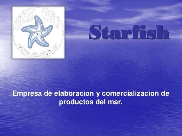Starfish Empresa de elaboracion y comercializacion de productos del mar.