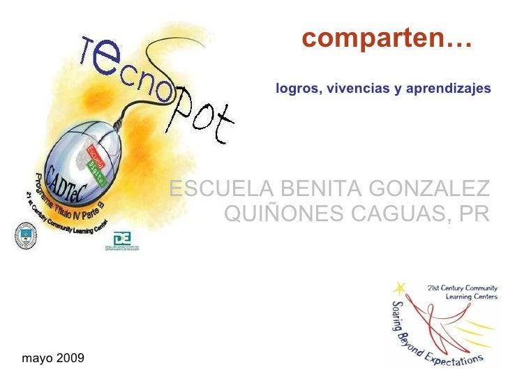 ESCUELA BENITA GONZALEZ QUIÑONES CAGUAS, PR comparten… mayo 2009 logros, vivencias y aprendizajes