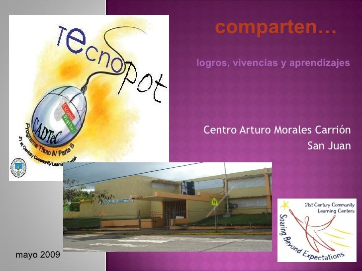 Centro Arturo Morales Carrión San Juan comparten… mayo 2009 logros, vivencias y aprendizajes