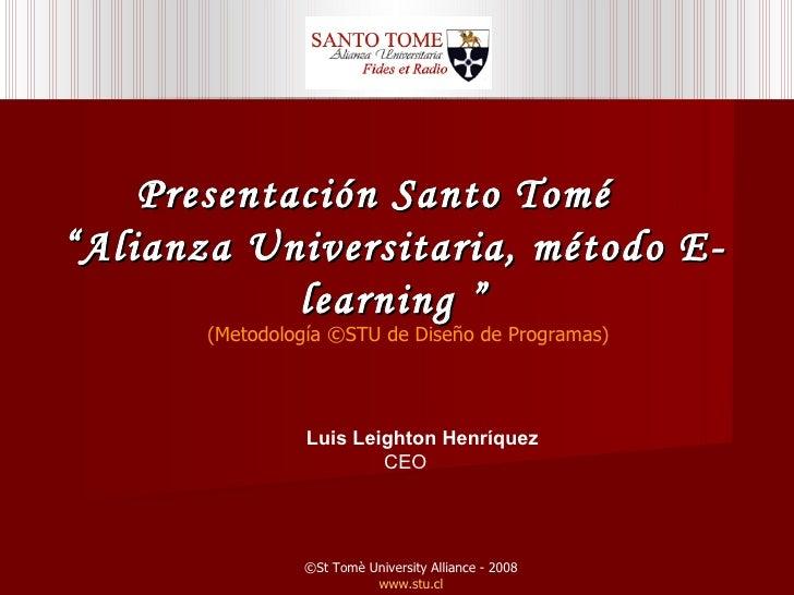 """Presentación Santo Tomé  """"Alianza Universitaria, método E-learning  """" Luis Leighton Henríquez CEO  ©St Tomè University All..."""