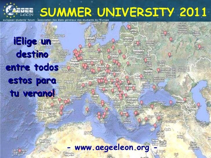 ¡Elige un destino entre todos estos para tu verano! SUMMER UNIVERSITY 2011 - www.aegeeleon.org -