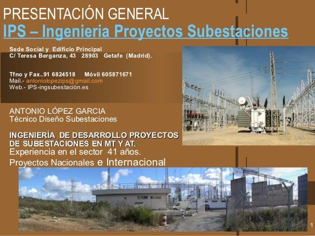 PRESENTACIÓN GENERALIPS – Ingenieria Proyectos SubestacionesSede Social y Edificio PrincipalC/ Teresa Berganza, 43 28903 G...