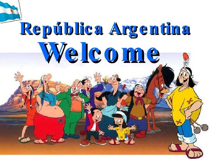 Welcome  República Argentina República Argentina Welcome