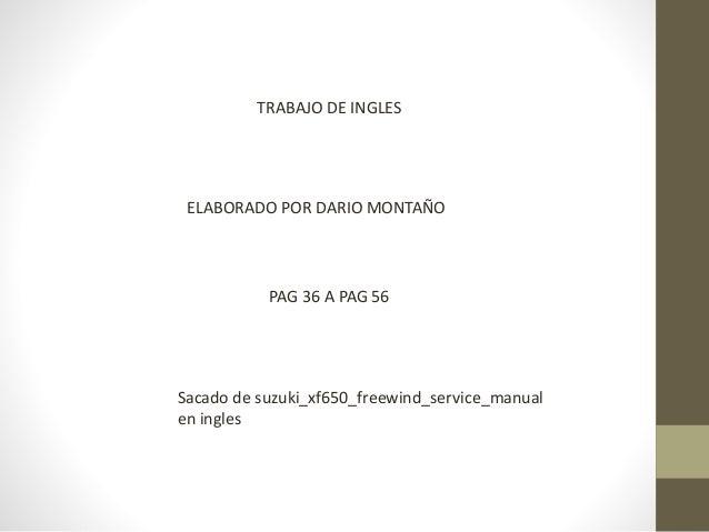 TRABAJO DE INGLES ELABORADO POR DARIO MONTAÑO PAG 36 A PAG 56 Sacado de suzuki_xf650_freewind_service_manual en ingles