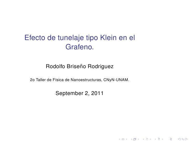 Efecto de tunelaje tipo Klein en el            Grafeno.                     ˜        Rodolfo Briseno Rodriguez 2o Taller d...