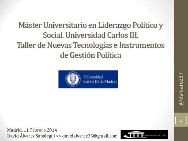 @dalvarez37  Máster Universitario en Liderazgo Político y Social. Universidad Carlos III. Taller de Nuevas Tecnologías e I...